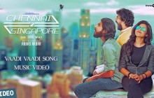 Chennai 2 Singapore - Vaadi Vaadi Song Lyrics